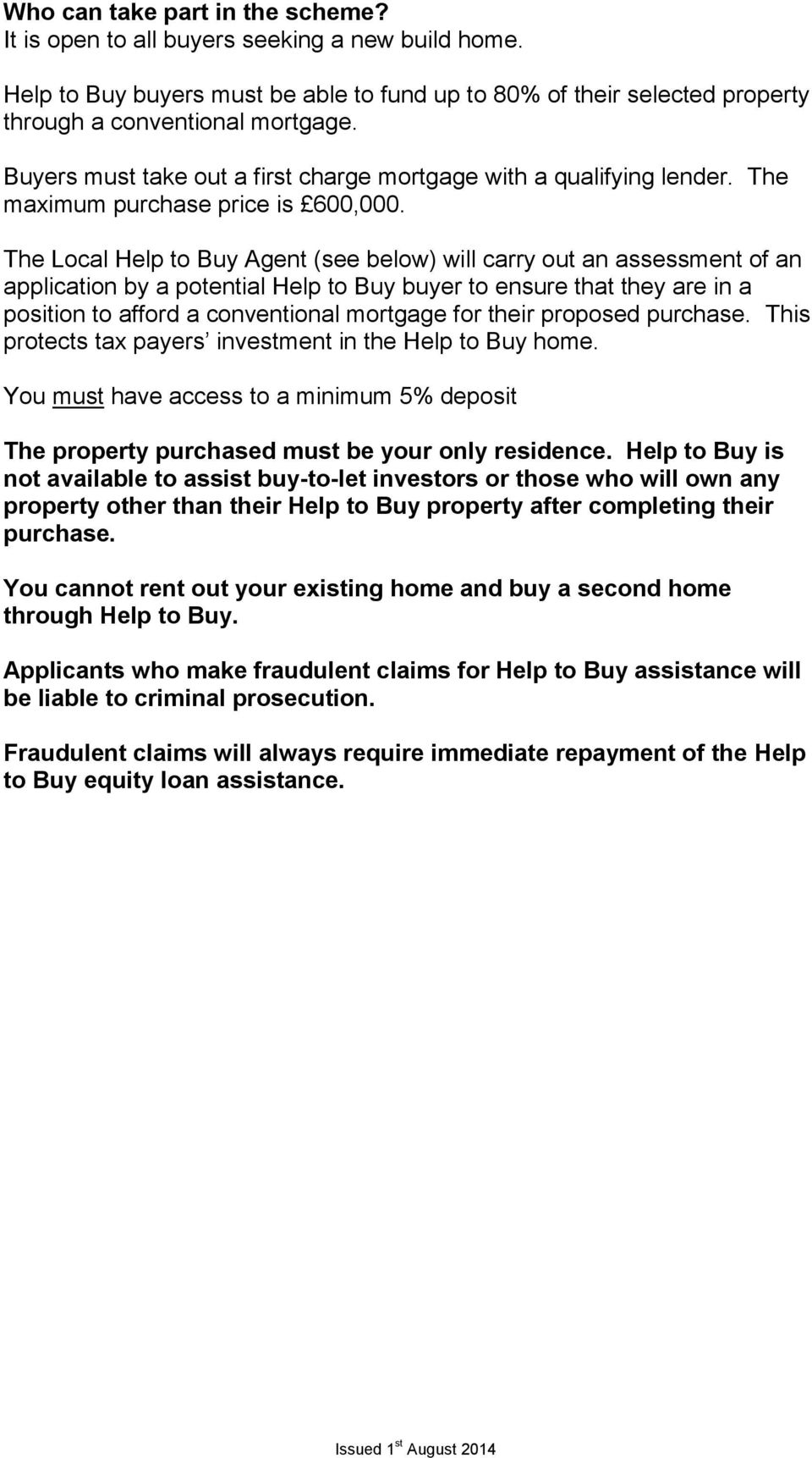 The Local Help to Buy Agent (see below) will carry out an assessment of an application by a potential Help to Buy buyer to ensure that they are in a position to afford a conventional mortgage for