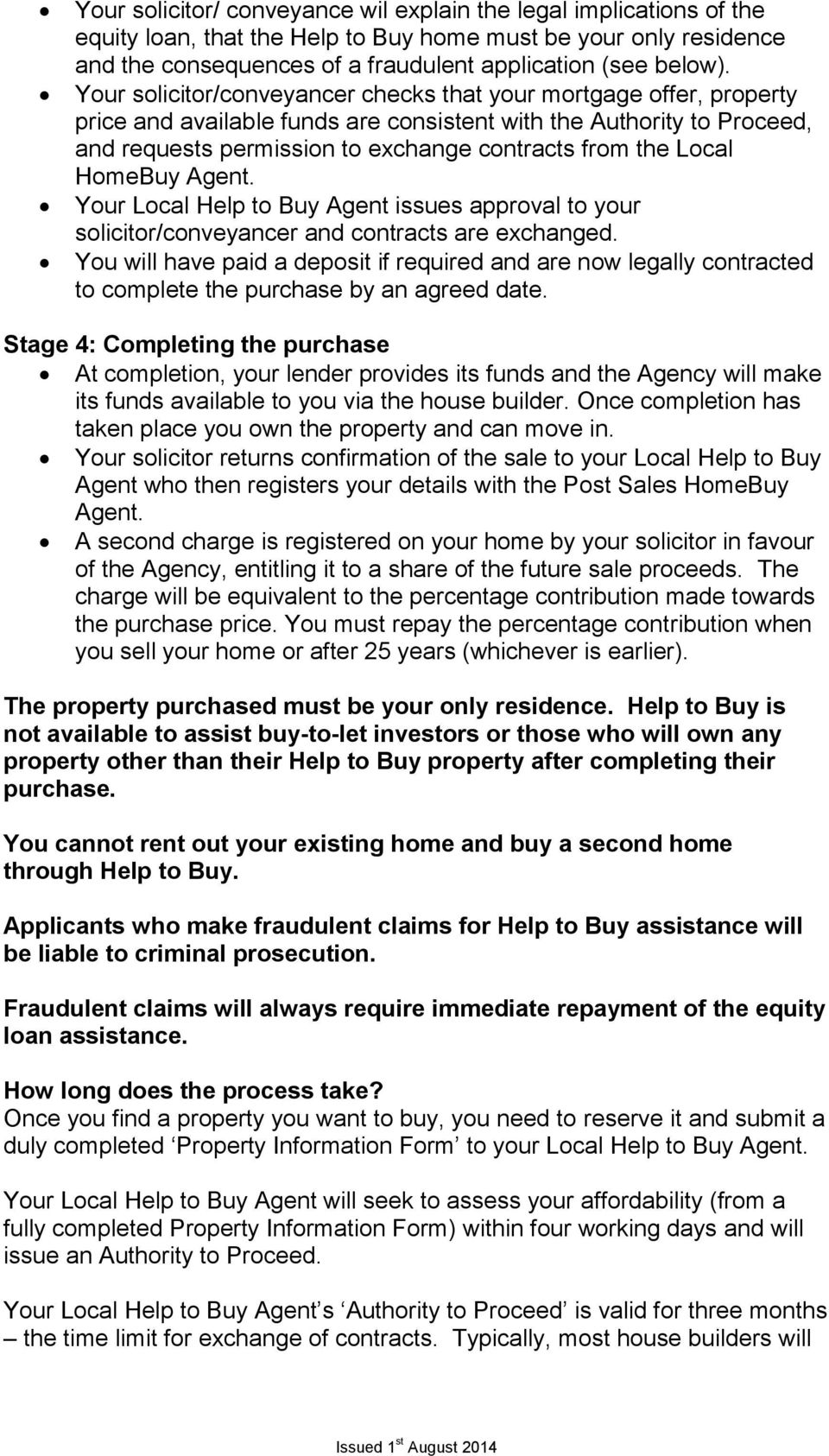 Local HomeBuy Agent. Your Local Help to Buy Agent issues approval to your solicitor/conveyancer and contracts are exchanged.