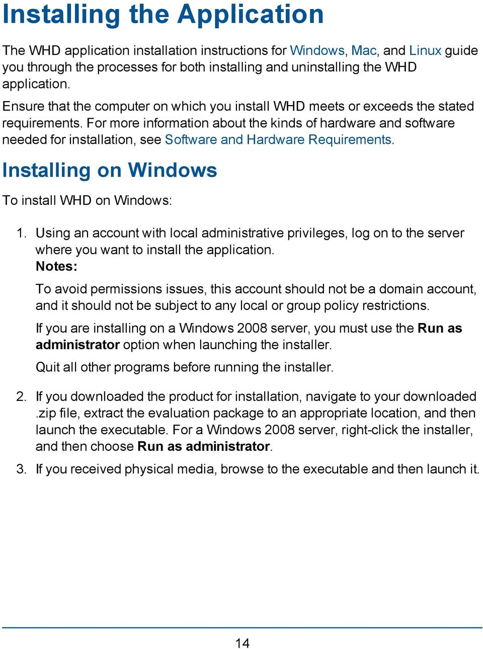For more information about the kinds of hardware and software needed for installation, see Software and Hardware Requirements. Installing on Windows To install WHD on Windows: 1.