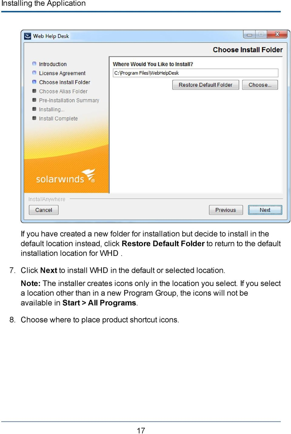 Click Next to install WHD in the default or selected location. Note: The installer creates icons only in the location you select.