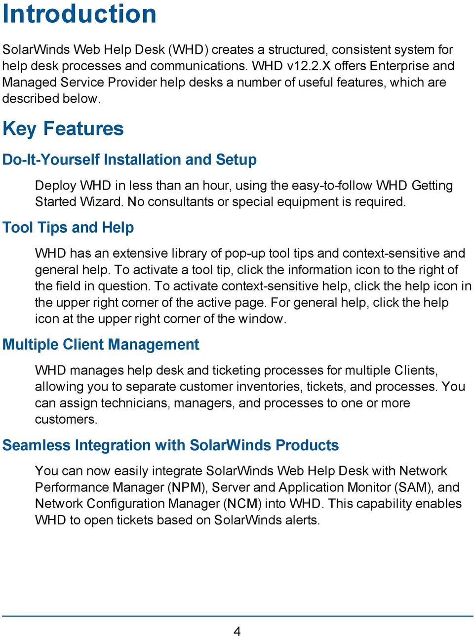Key Features Do-It-Yourself Installation and Setup Deploy WHD in less than an hour, using the easy-to-follow WHD Getting Started Wizard. No consultants or special equipment is required.