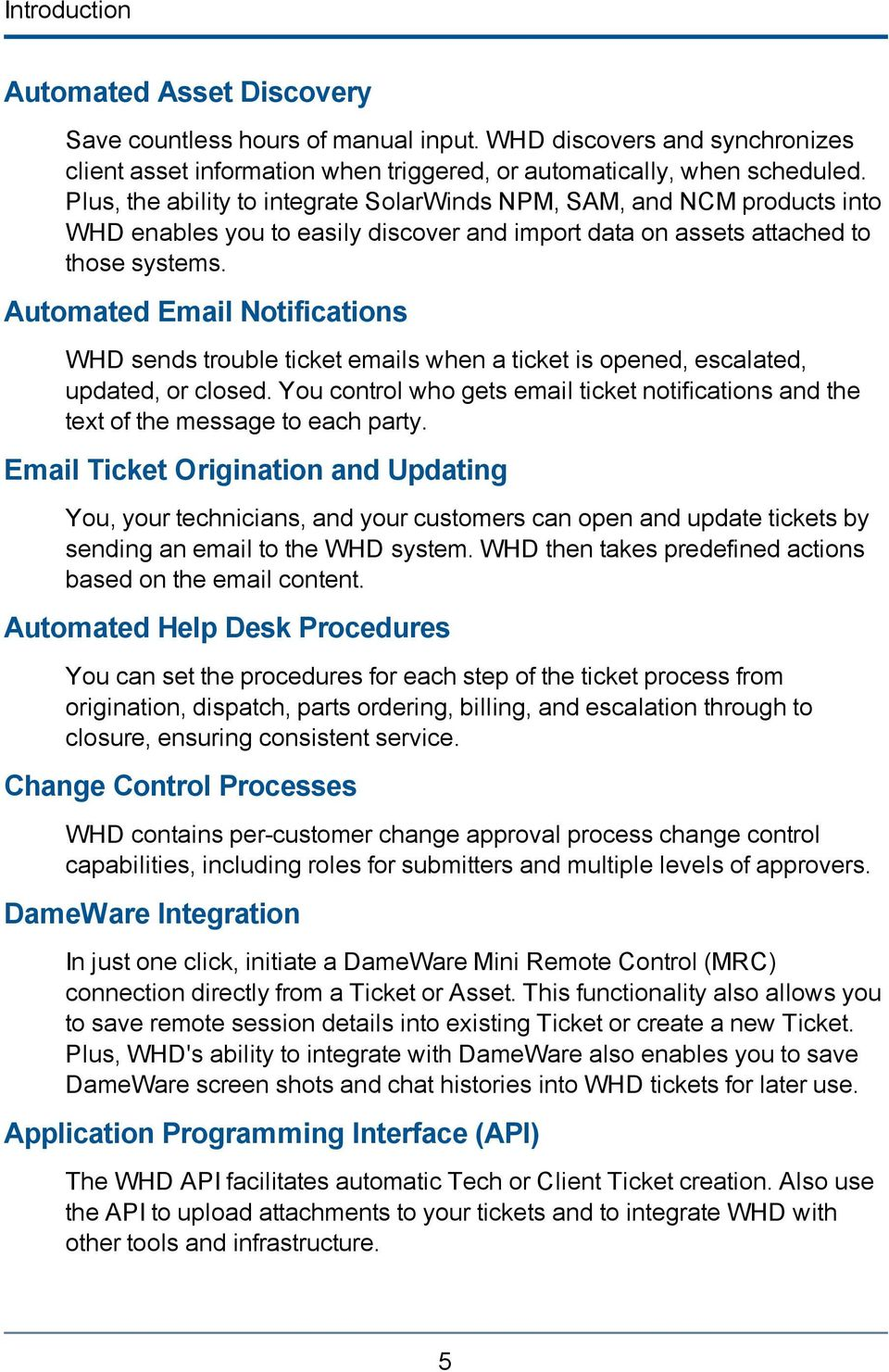 Automated Email Notifications WHD sends trouble ticket emails when a ticket is opened, escalated, updated, or closed.