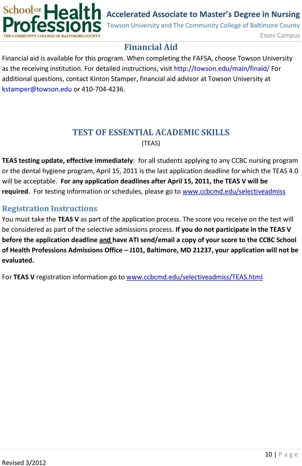 TEST OF ESSENTIAL ACADEMIC SKILLS (TEAS) TEAS testing update, effective immediately: for all students applying to any CCBC nursing program or the dental hygiene program, April 15, 2011 is the last