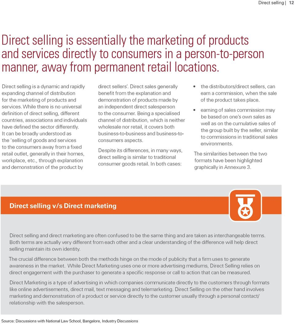 While there is no universal definition of direct selling, different countries, associations and individuals have defined the sector differently.