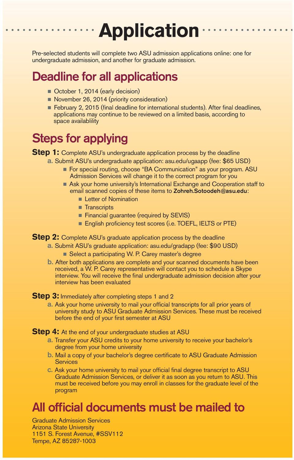 After fi nal deadlines, applications may continue to be reviewed on a limited basis, according to space availablility Steps for applying Step 1: Complete ASU s undergraduate application process by