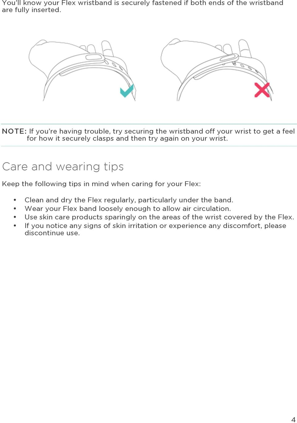 Care and wearing tips Keep the following tips in mind when caring for your Flex: Clean and dry the Flex regularly, particularly under the band.