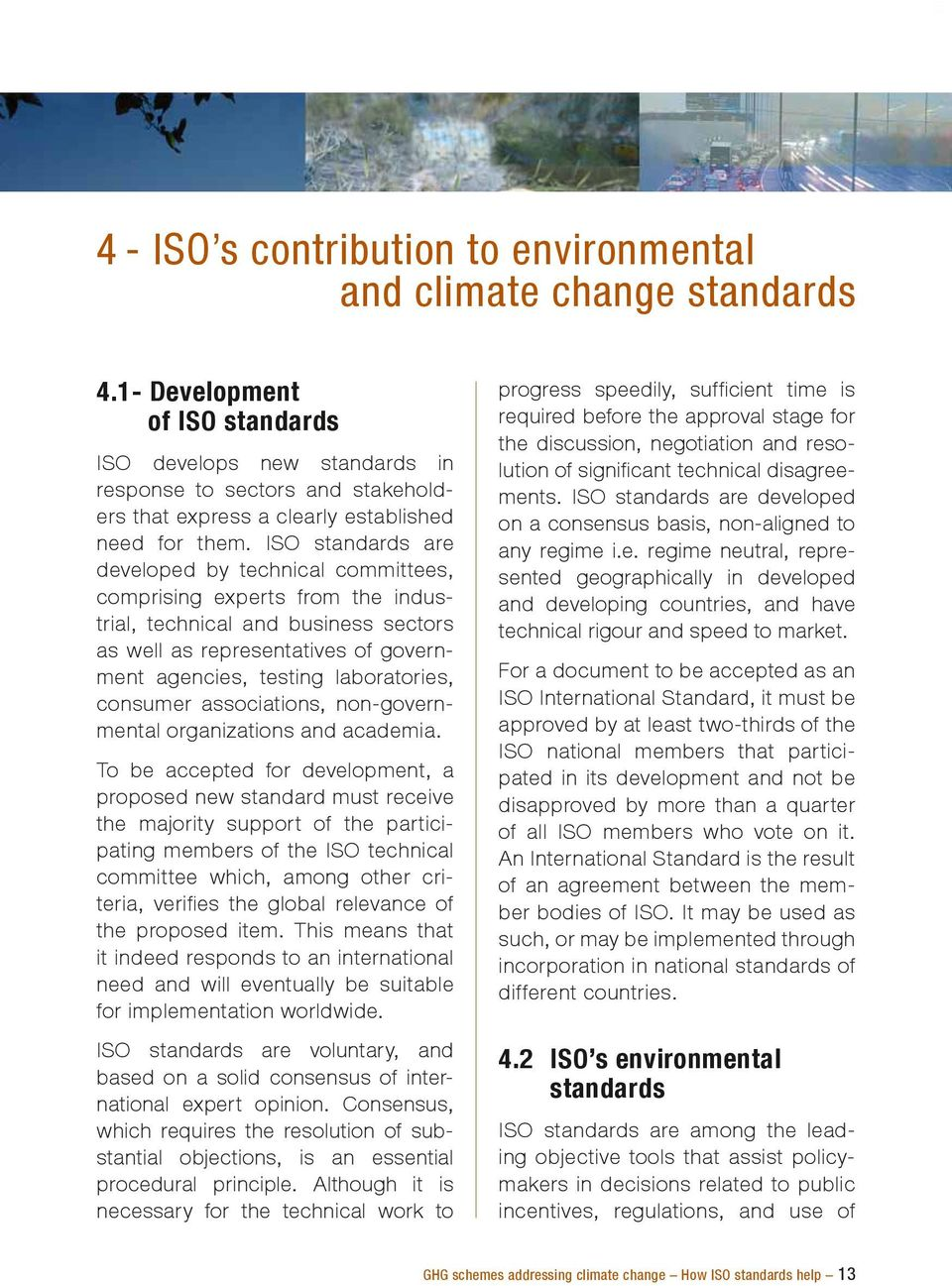 ISO standards are developed by technical committees, comprising experts from the industrial, technical and business sectors as well as representatives of government agencies, testing laboratories,