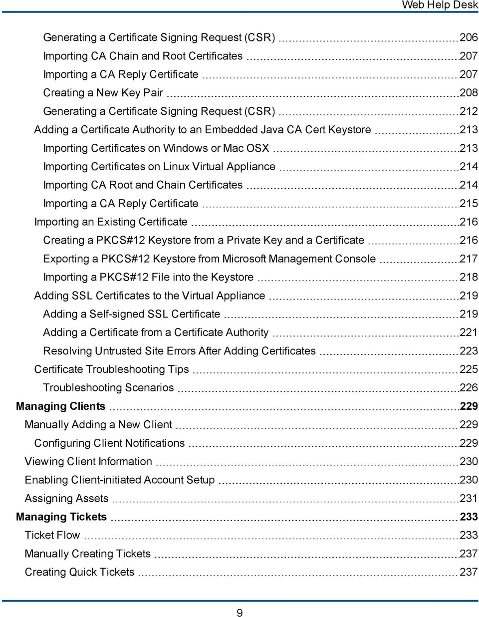 214 Importing CA Root and Chain Certificates 214 Importing a CA Reply Certificate 215 Importing an Existing Certificate 216 Creating a PKCS#12 Keystore from a Private Key and a Certificate 216