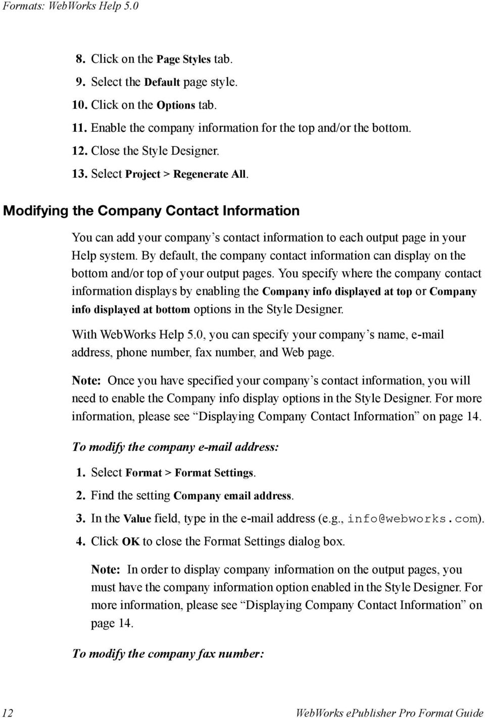 By default, the company contact information can display on the bottom and/or top of your output pages.