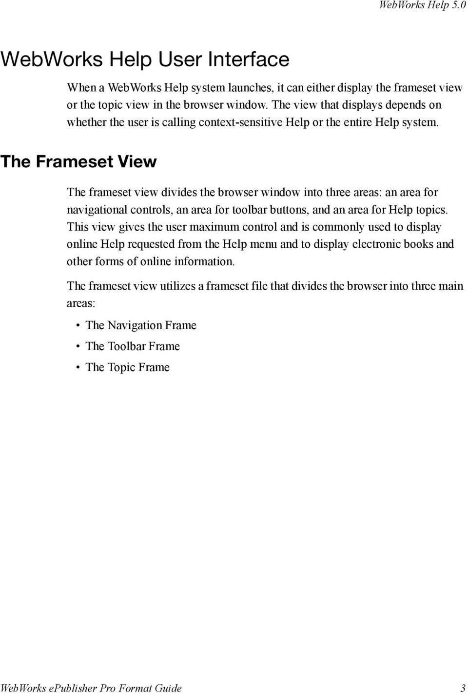 The Frameset View The frameset view divides the browser window into three areas: an area for navigational controls, an area for toolbar buttons, and an area for Help topics.