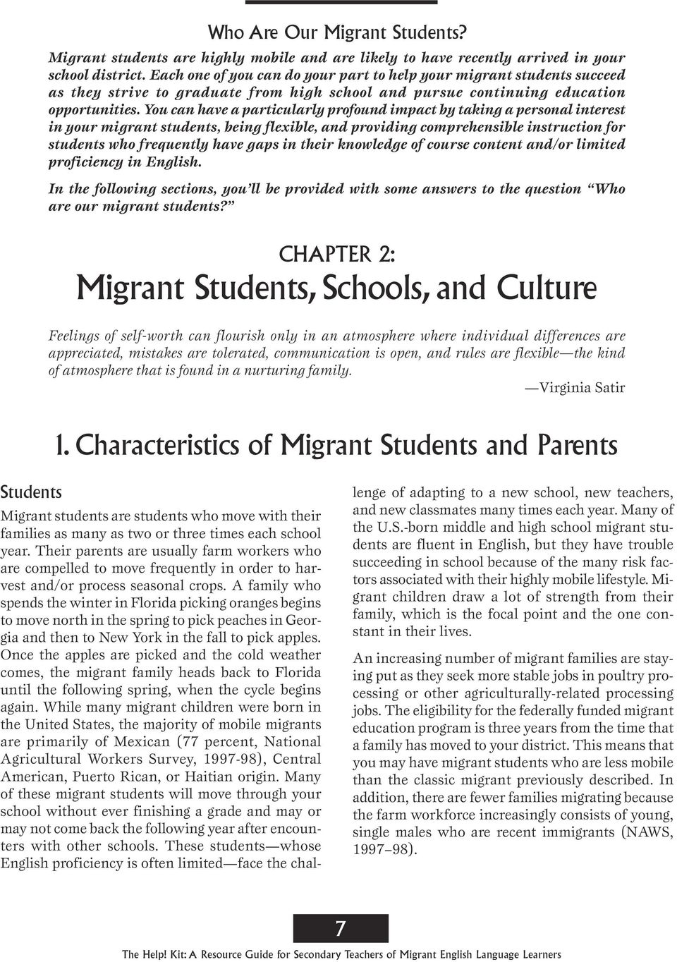 You can have a particularly profound impact by taking a personal interest in your migrant students, being flexible, and providing comprehensible instruction for students who frequently have gaps in