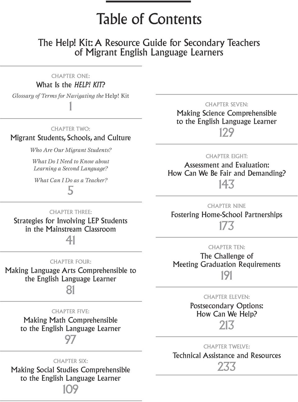 5 CHAPTER THREE: Strategies for Involving LEP Students in the Mainstream Classroom 41 CHAPTER FOUR: Making Language Arts Comprehensible to the English Language Learner 81 CHAPTER FIVE: Making Math