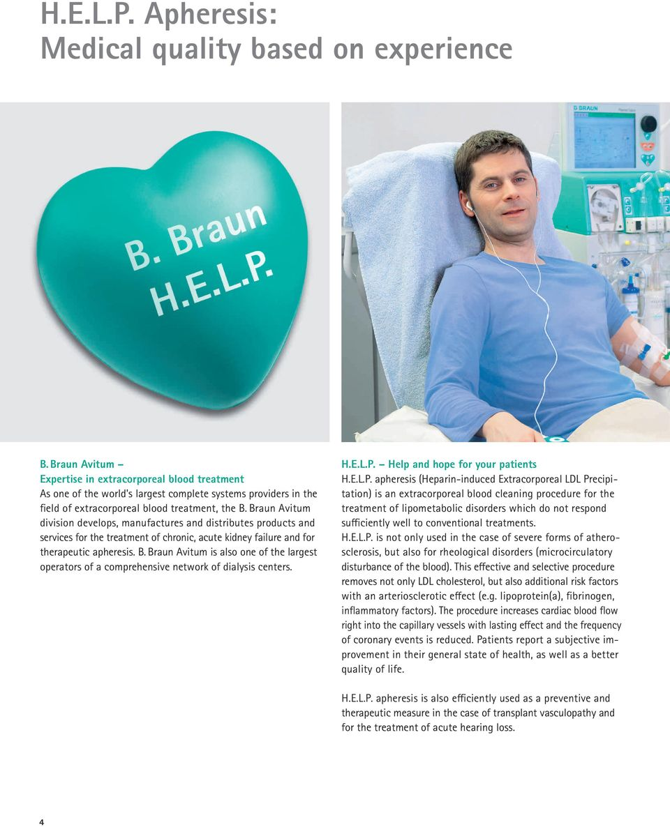 Braun Avitum division develops, manufactures and distributes products and services for the treatment of chronic, acute kidney failure and for therapeutic apheresis. B.