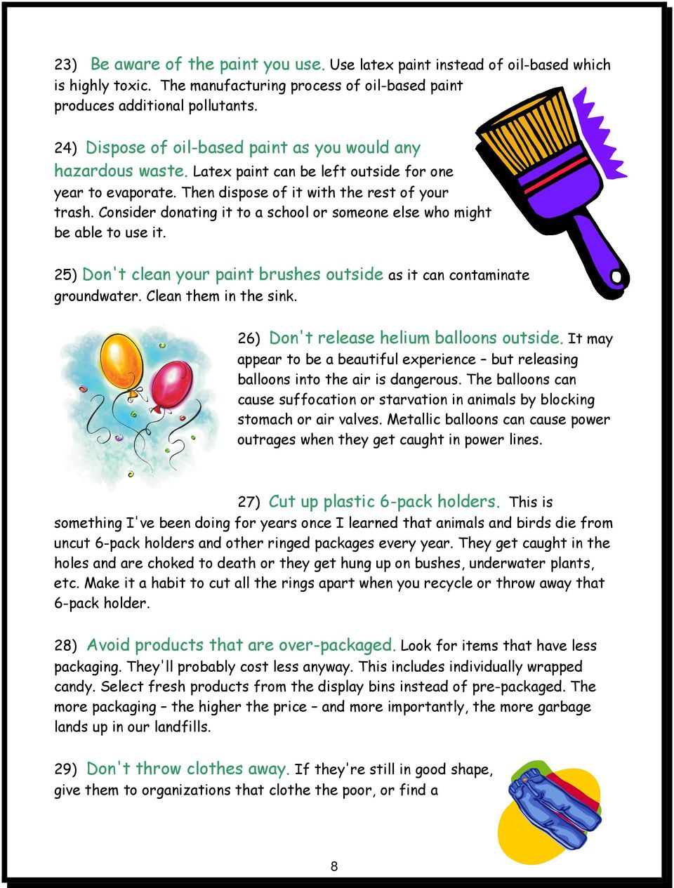Consider donating it to a school or someone else who might be able to use it. 25) Don't clean your paint brushes outside as it can contaminate groundwater. Clean them in the sink.