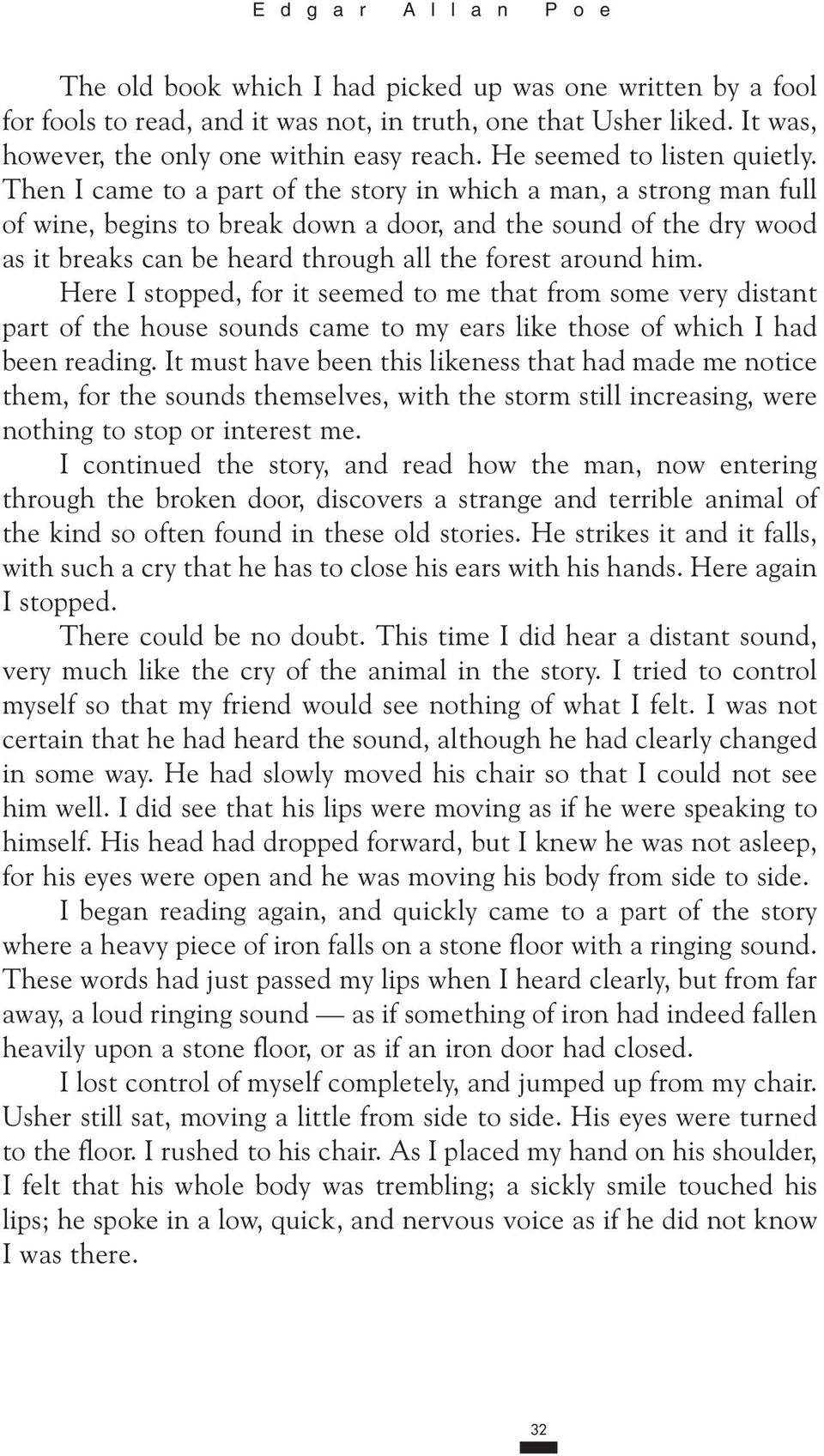 Then I came to a part of the story in which a man, a strong man full of wine, begins to break down a door, and the sound of the dry wood as it breaks can be heard through all the forest around him.