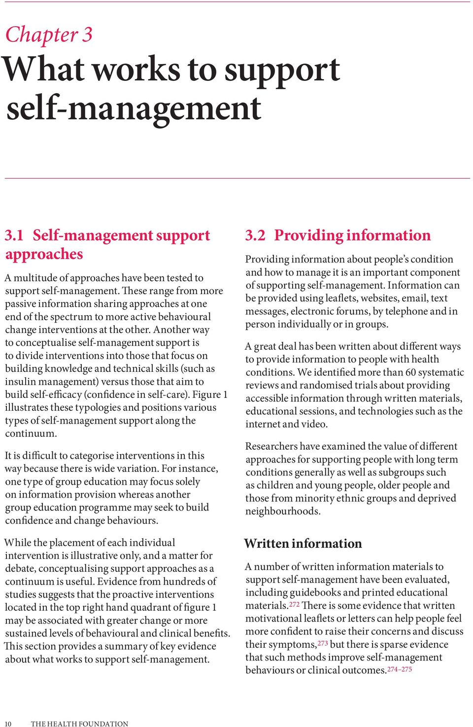 Another way to conceptualise self-management support is to divide interventions into those that focus on building knowledge and technical skills (such as insulin management) versus those that aim to