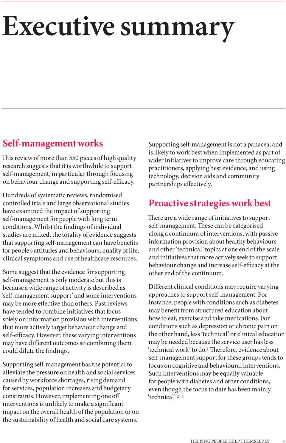 Hundreds of systematic reviews, randomised controlled trials and large observational studies have examined the impact of supporting self-management for people with long term conditions.