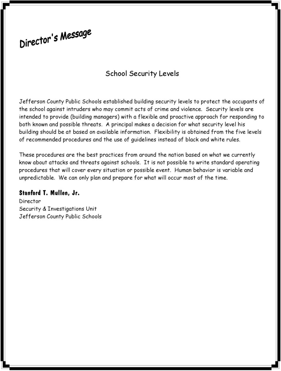 A principal makes a decision for what security level his building should be at based on available information.