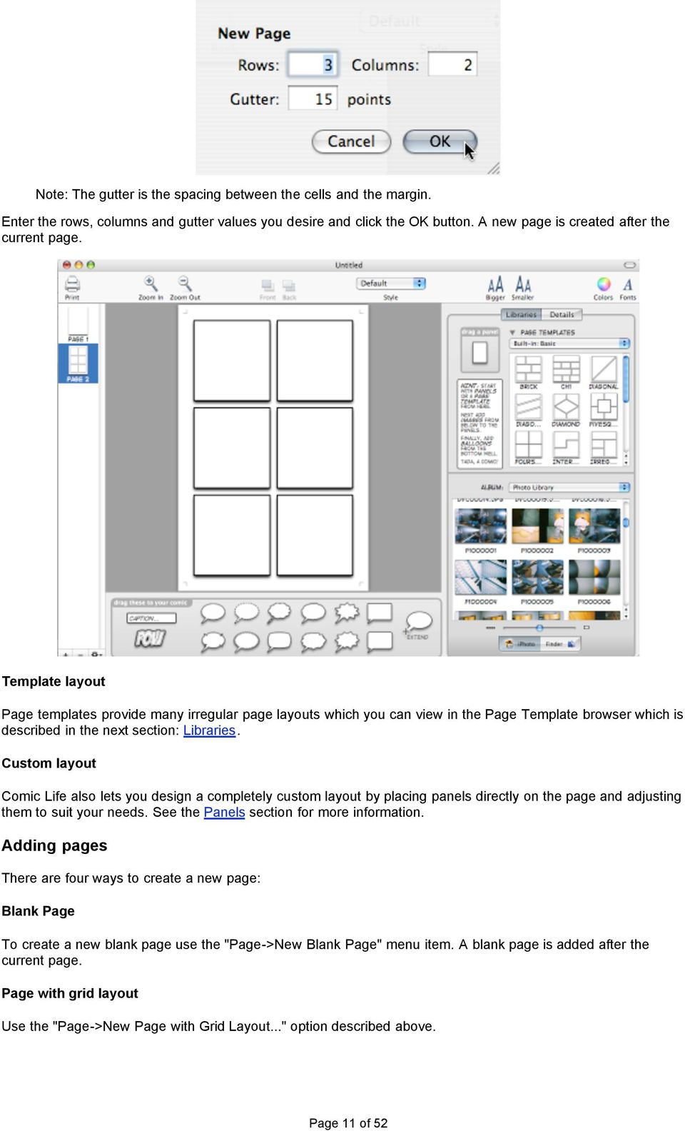 Custom layout Comic Life also lets you design a completely custom layout by placing panels directly on the page and adjusting them to suit your needs. See the Panels section for more information.