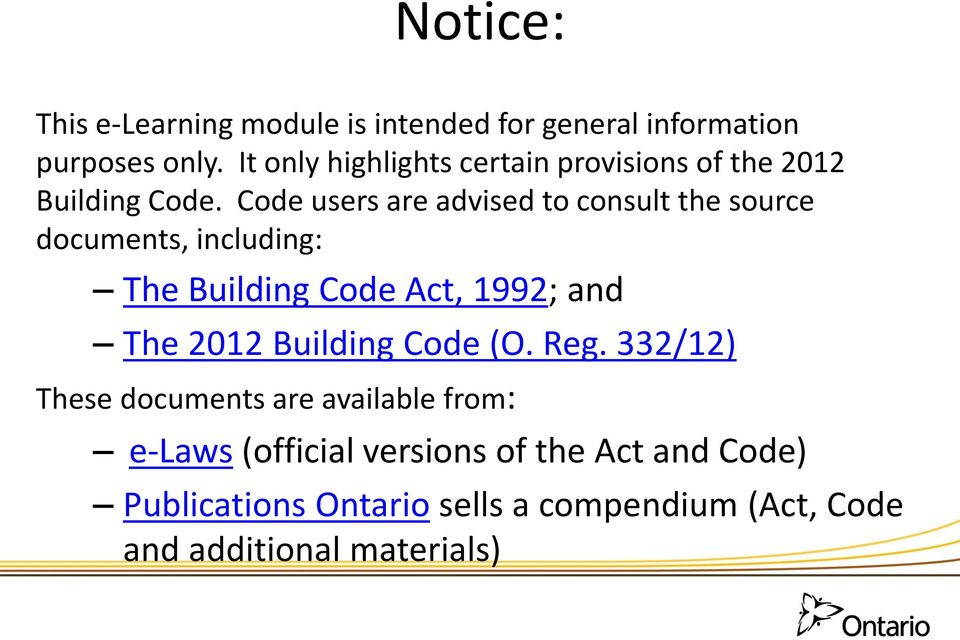 Code users are advised to consult the source documents, including: The Building Code Act, 1992; and The 2012