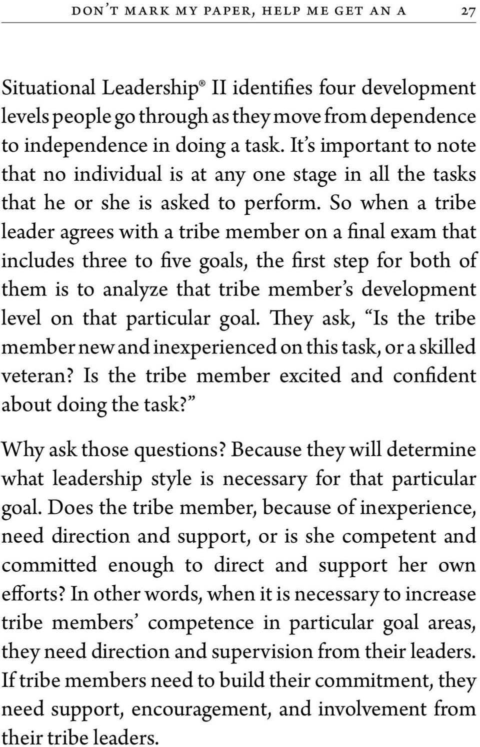 So when a tribe leader agrees with a tribe member on a final exam that includes three to five goals, the first step for both of them is to analyze that tribe member s development level on that