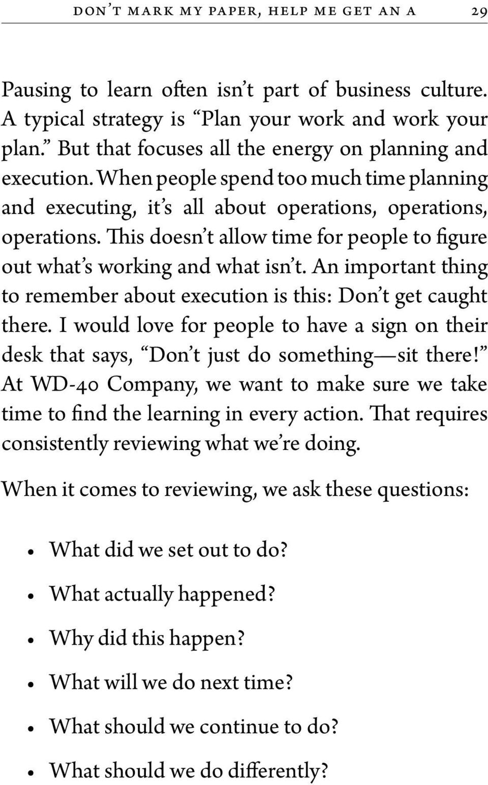 This doesn t allow time for people to figure out what s working and what isn t. An important thing to remember about execution is this: Don t get caught there.