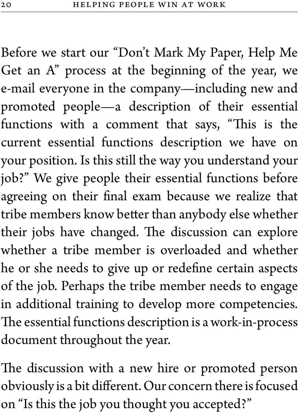 We give people their essential functions before agreeing on their final exam because we realize that tribe members know better than anybody else whether their jobs have changed.