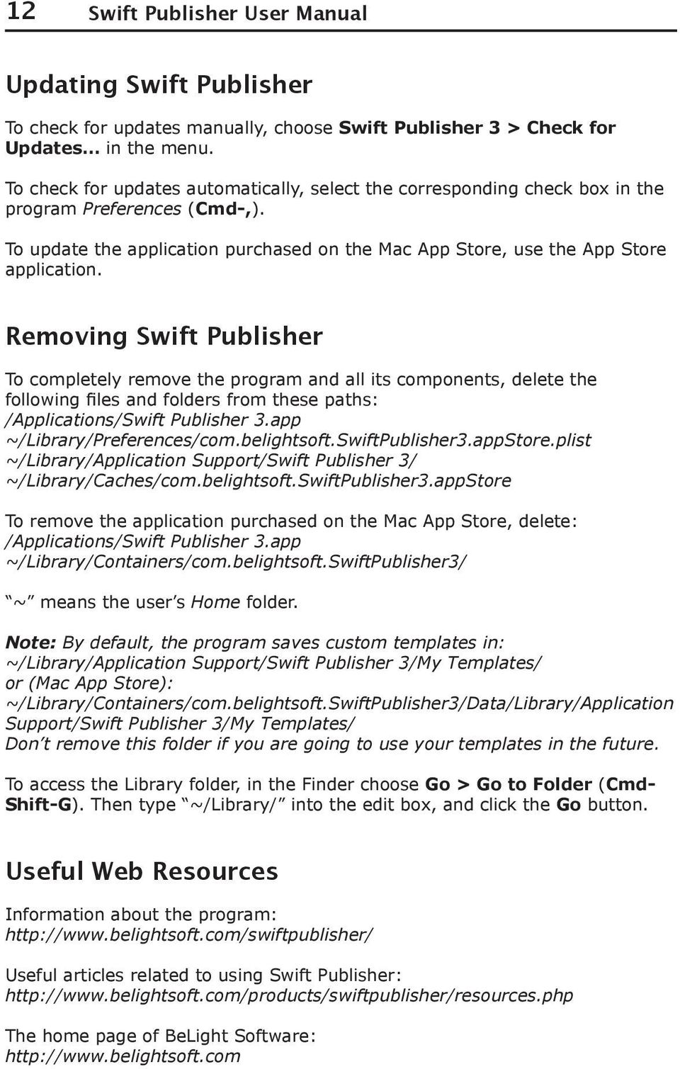 Removing Swift Publisher To completely remove the program and all its components, delete the following files and folders from these paths: /Applications/Swift Publisher 3.