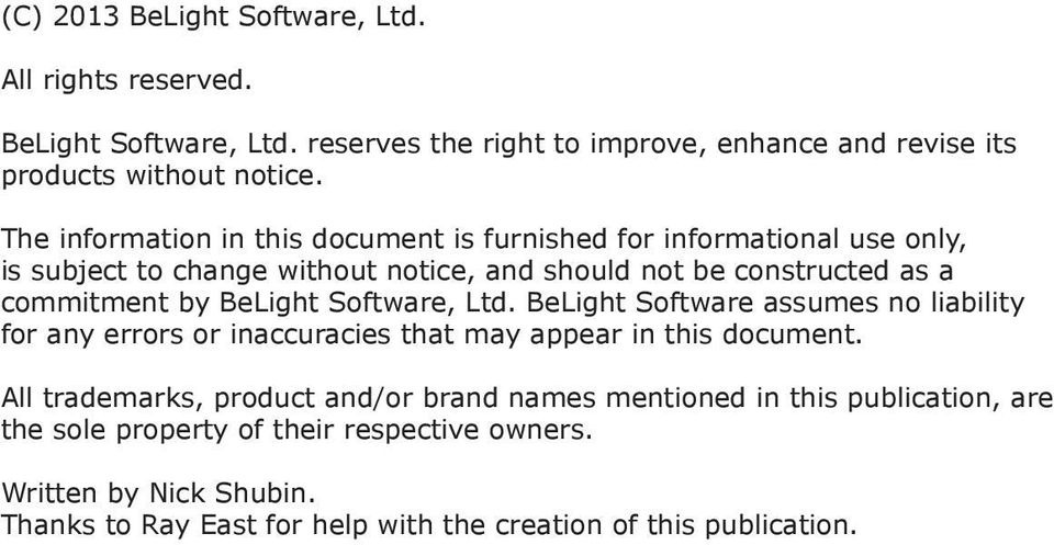 BeLight Software, Ltd. BeLight Software assumes no liability for any errors or inaccuracies that may appear in this document.