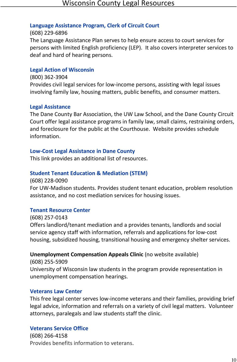Low-Cost Legal Assistance in Dane County This link provides an additional list of resources. Student Tenant Education & Mediation (STEM) (608) 228-0090 For UW-Madison students.