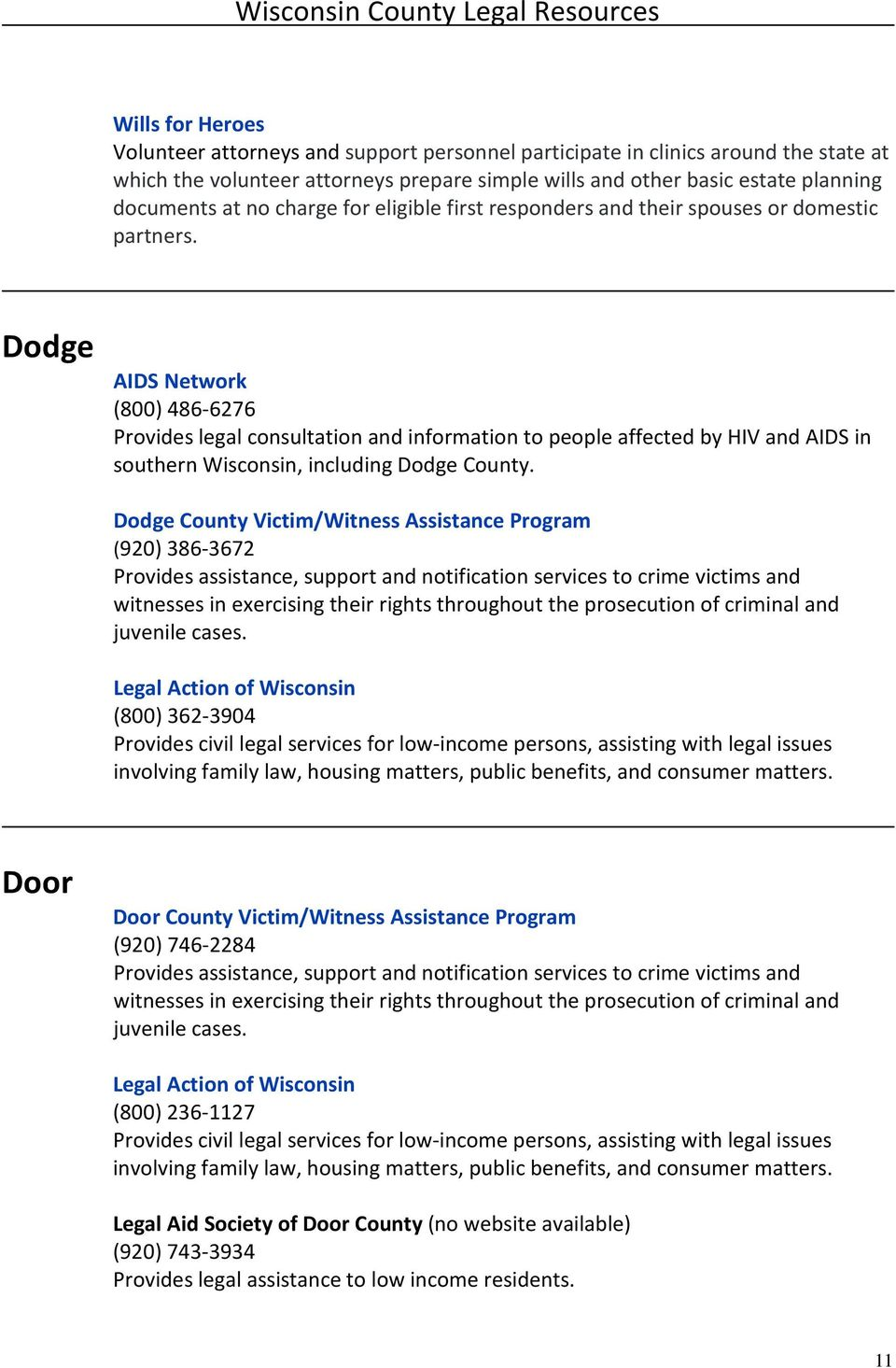 Dodge AIDS Network (800) 486-6276 Provides legal consultation and information to people affected by HIV and AIDS in southern Wisconsin, including Dodge County.