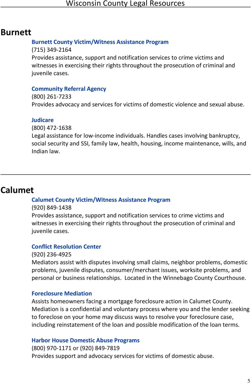 Calumet Calumet County Victim/Witness Assistance Program (920) 849-1438 Conflict Resolution Center (920) 236-4925 Mediators assist with disputes involving small claims, neighbor problems, domestic