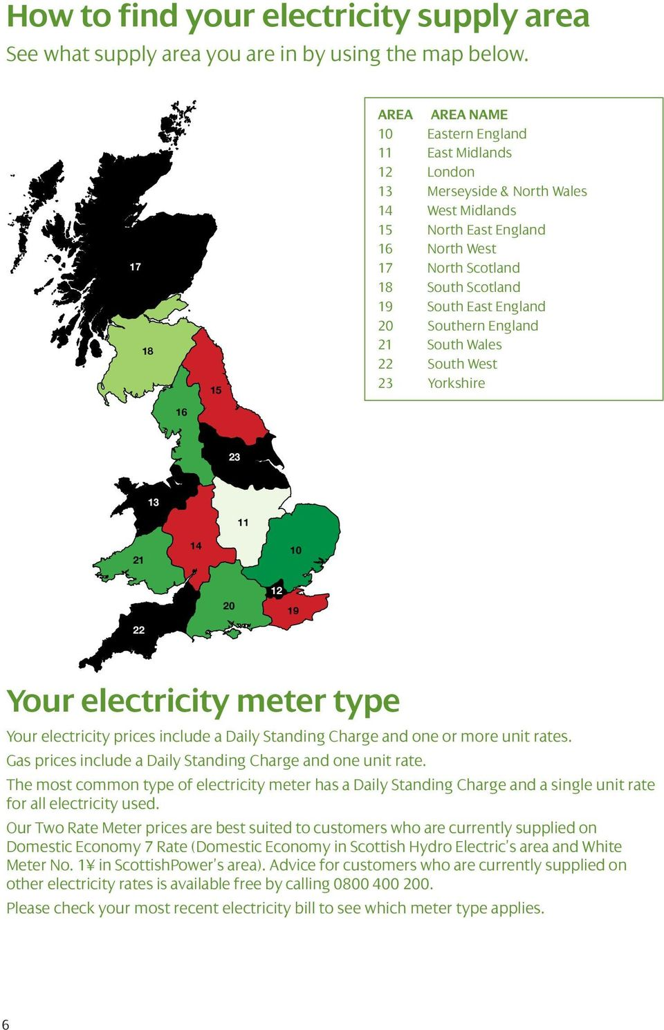 East England 20 Southern England 21 South Wales 22 South West 23 Yorkshire 16 23 13 11 21 14 10 22 20 12 19 Your electricity meter type Your electricity prices include a Daily Standing Charge and one