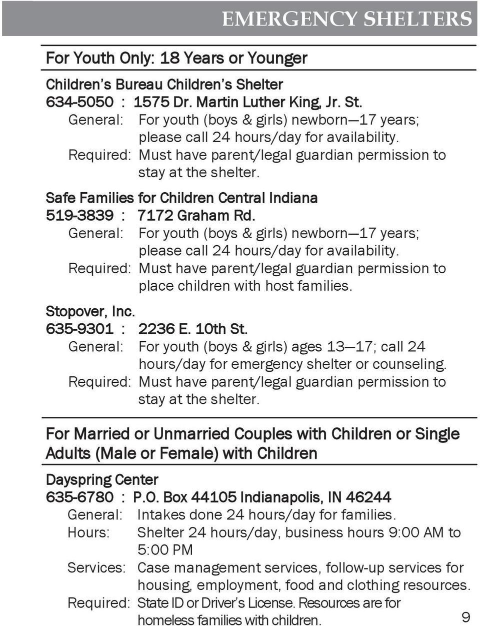 Safe Families for Children Central Indiana 519-3839 : 7172 Graham Rd. General: For youth (boys & girls) newborn 17 years; please call 24 hours/day for availability.