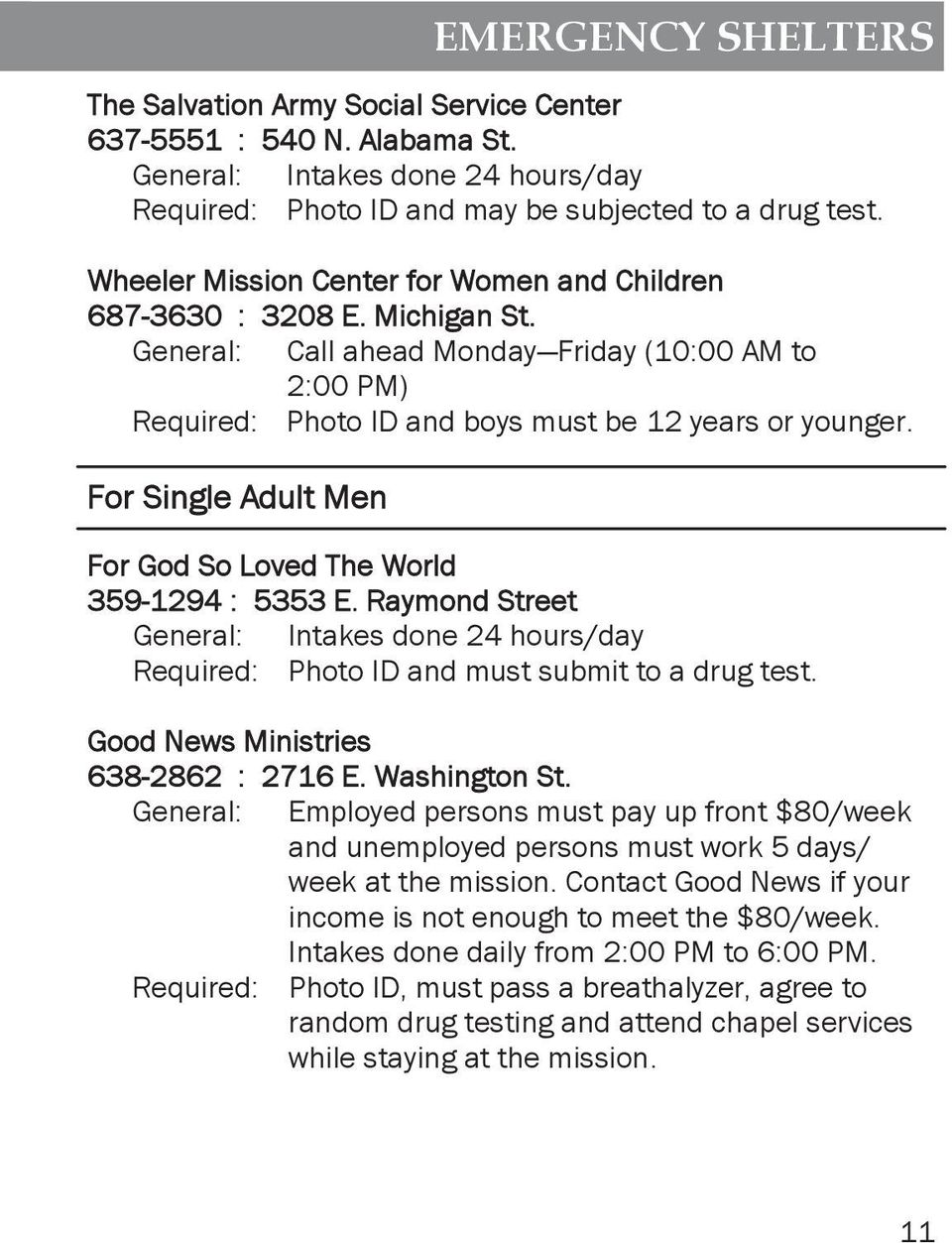 For Single Adult Men For God So Loved The World 359-1294 : 5353 E. Raymond Street General: Intakes done 24 hours/day Required: Photo ID and must submit to a drug test.