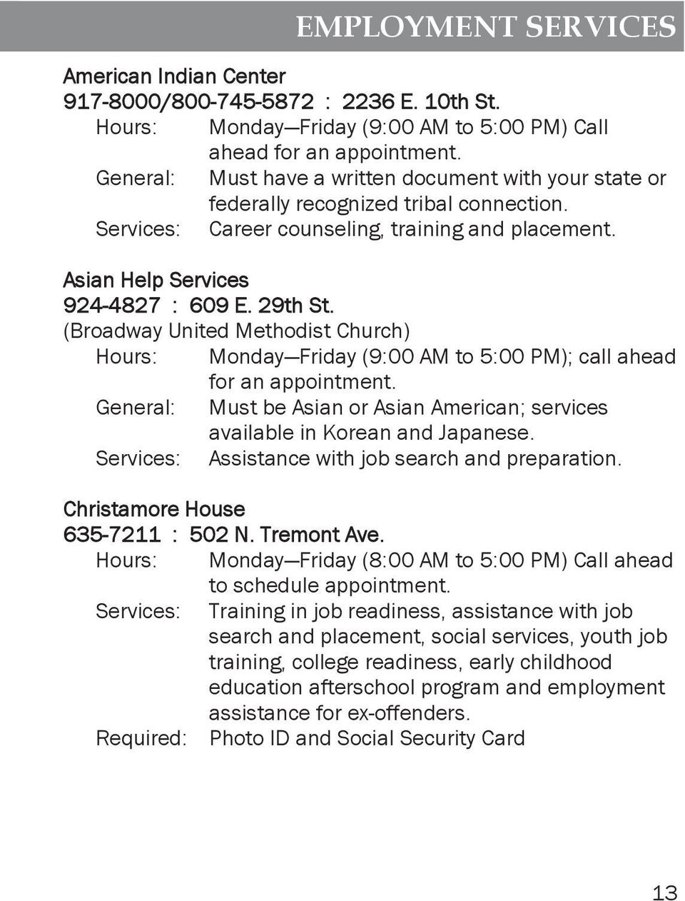 (Broadway United Methodist Church) Hours: Monday Friday (9:00 AM to 5:00 PM); call ahead for an appointment. General: Must be Asian or Asian American; services available in Korean and Japanese.