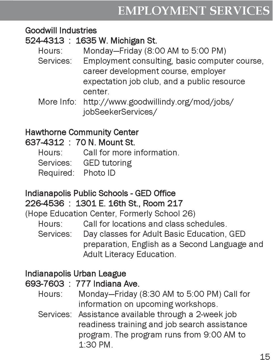 More Info: http://www.goodwillindy.org/mod/jobs/ jobseekerservices/ Hawthorne Community Center 637-4312 : 70 N. Mount St. Hours: Call for more information.