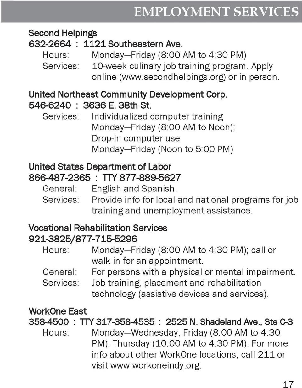 Services: Individualized computer training Monday Friday (8:00 AM to Noon); Drop-in computer use Monday Friday (Noon to 5:00 PM) United States Department of Labor 866-487-2365 : TTY 877-889-5627