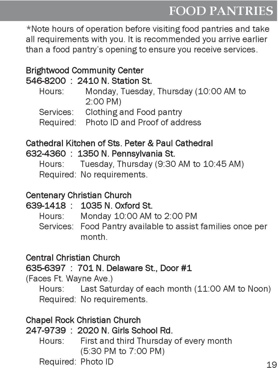 Hours: Monday, Tuesday, Thursday (10:00 AM to 2:00 PM) Services: Clothing and Food pantry Required: Photo ID and Proof of address Cathedral Kitchen of Sts. Peter & Paul Cathedral 632-4360 : 1350 N.