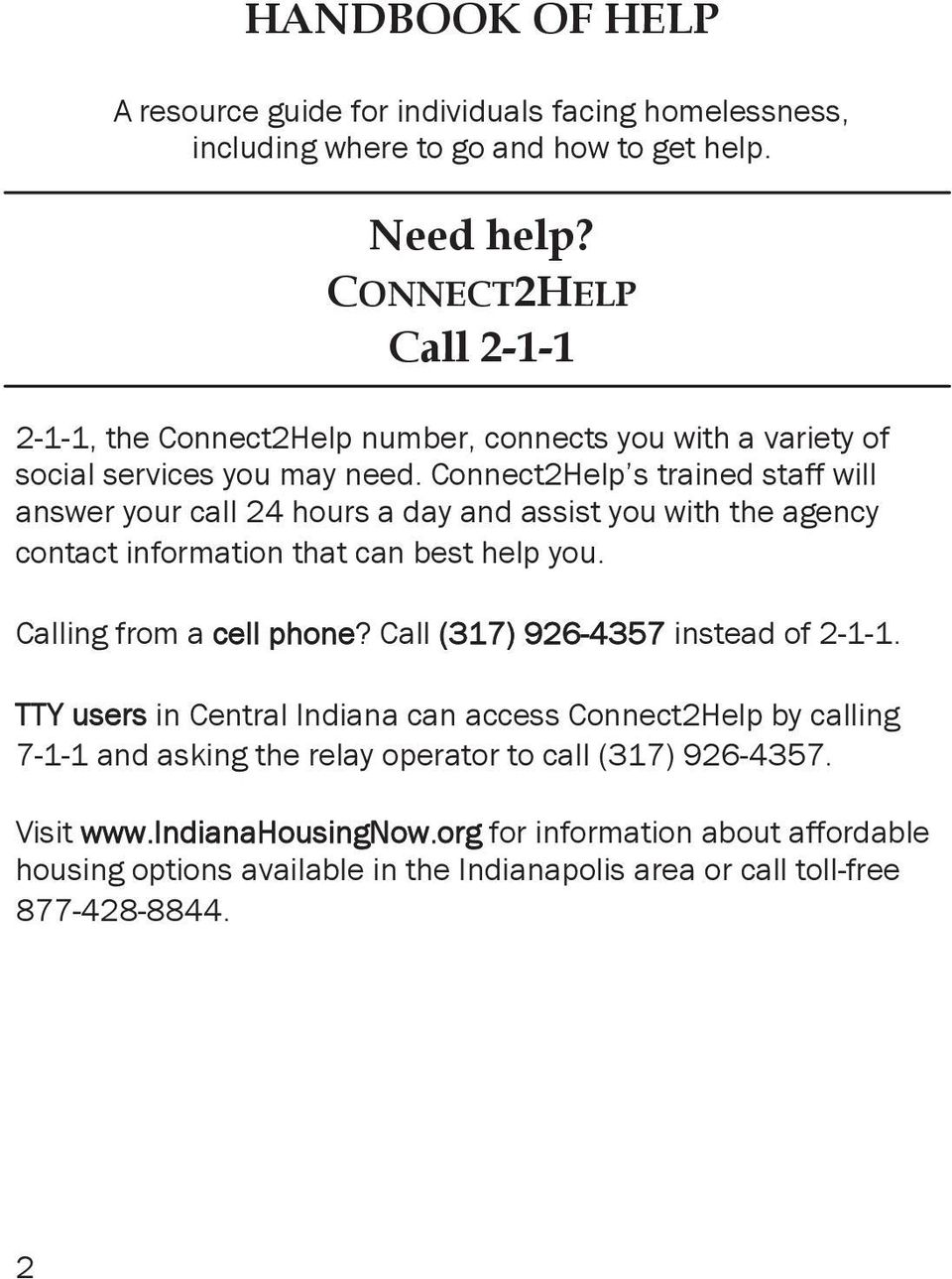 Connect2Help s trained staff will answer your call 24 hours a day and assist you with the agency contact information that can best help you. Calling from a cell phone?