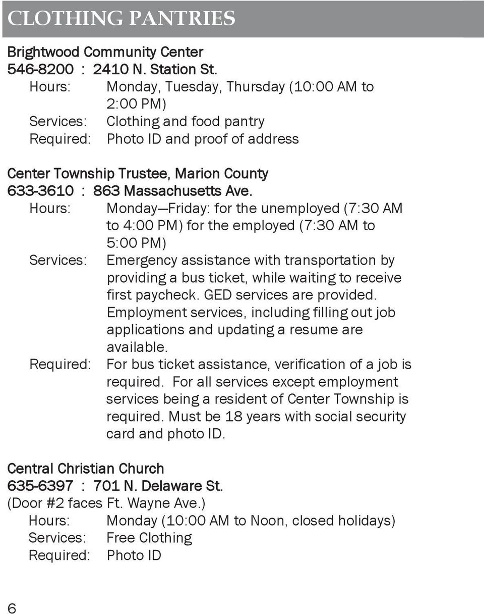 Ave. Hours: Monday Friday: for the unemployed (7:30 AM to 4:00 PM) for the employed (7:30 AM to 5:00 PM) Services: Emergency assistance with transportation by providing a bus ticket, while waiting to
