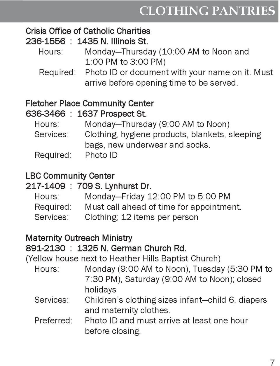 Fletcher Place Community Center 636-3466 : 1637 Prospect St. Hours: Monday Thursday (9:00 AM to Noon) Services: Clothing, hygiene products, blankets, sleeping bags, new underwear and socks.