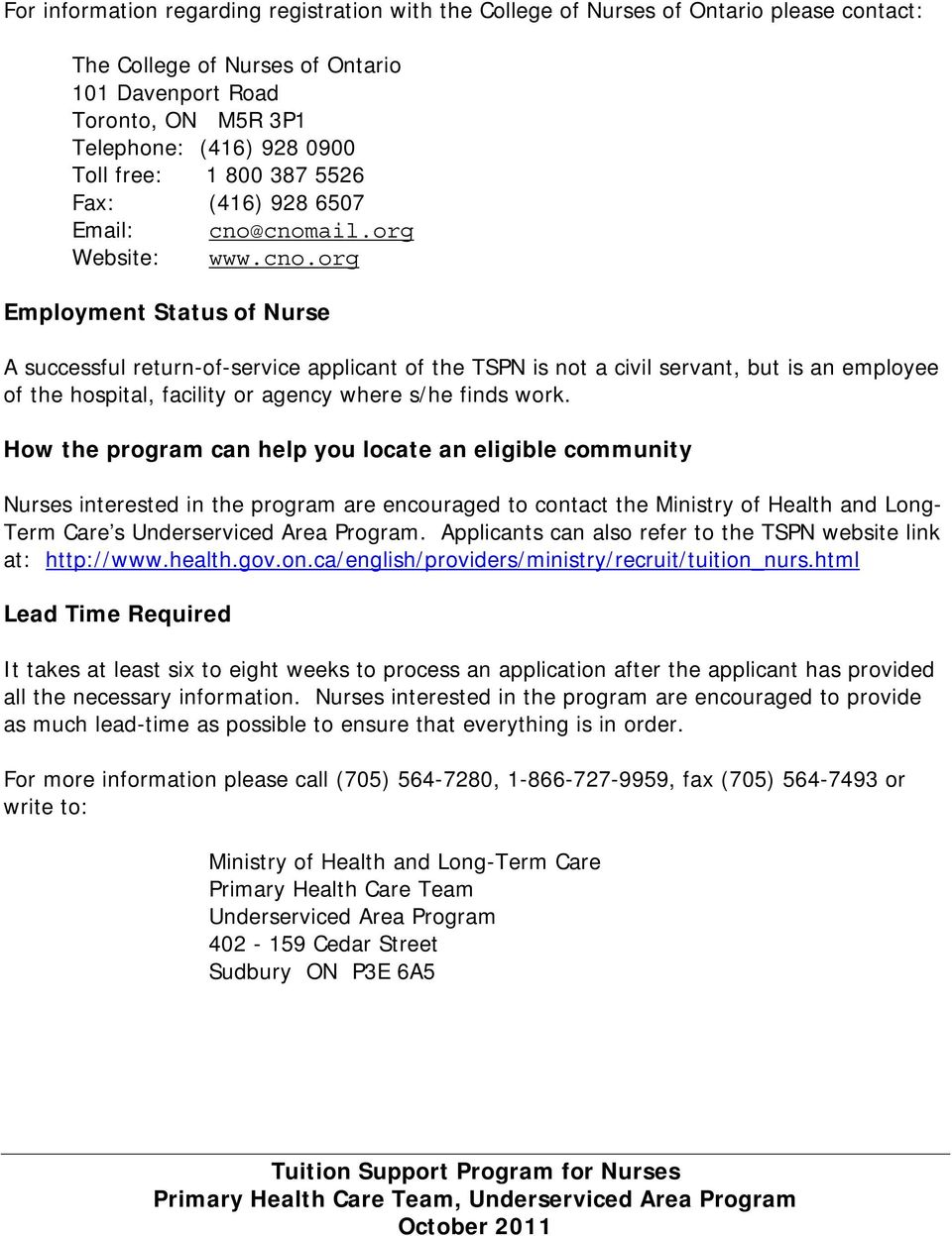 cnomail.org Website: www.cno.org Employment Status of Nurse A successful return-of-service applicant of the TSPN is not a civil servant, but is an employee of the hospital, facility or agency where s/he finds work.