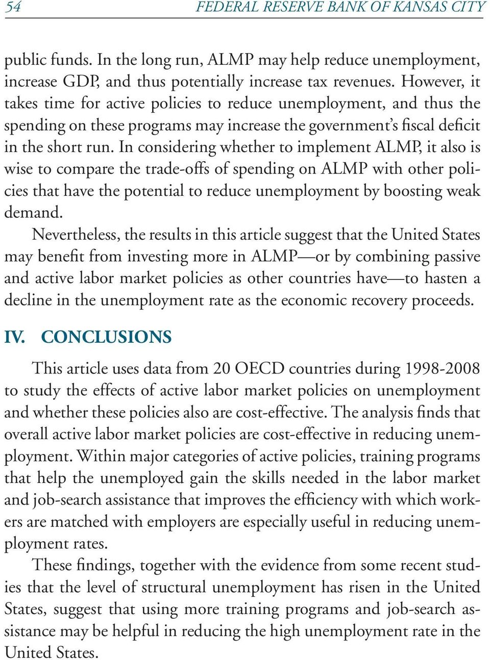 In considering whether to implement ALMP, it also is wise to compare the trade-offs of spending on ALMP with other policies that have the potential to reduce unemployment by boosting weak demand.