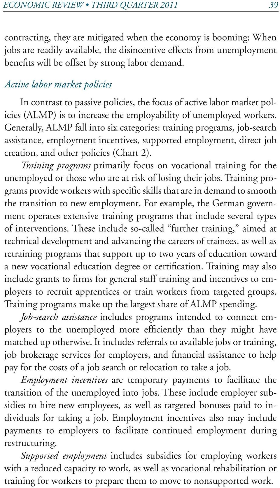 Generally, ALMP fall into six categories: training programs, job-search assistance, employment incentives, supported employment, direct job creation, and other policies (Chart 2).