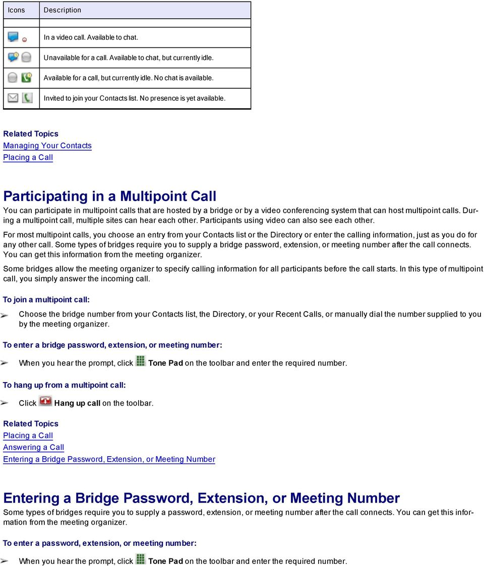 Managing Your Contacts Placing a Call Participating in a Multipoint Call You can participate in multipoint calls that are hosted by a bridge or by a video conferencing system that can host multipoint