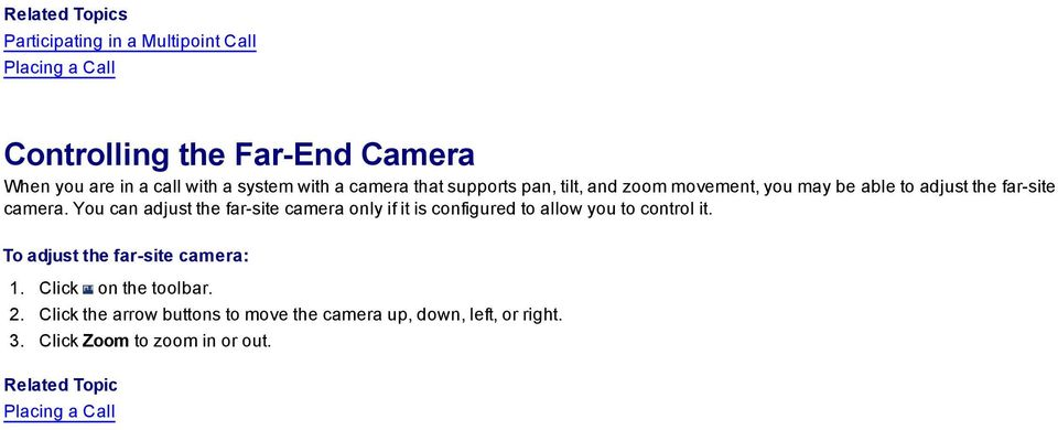 You can adjust the far-site camera only if it is configured to allow you to control it. To adjust the far-site camera: 1.