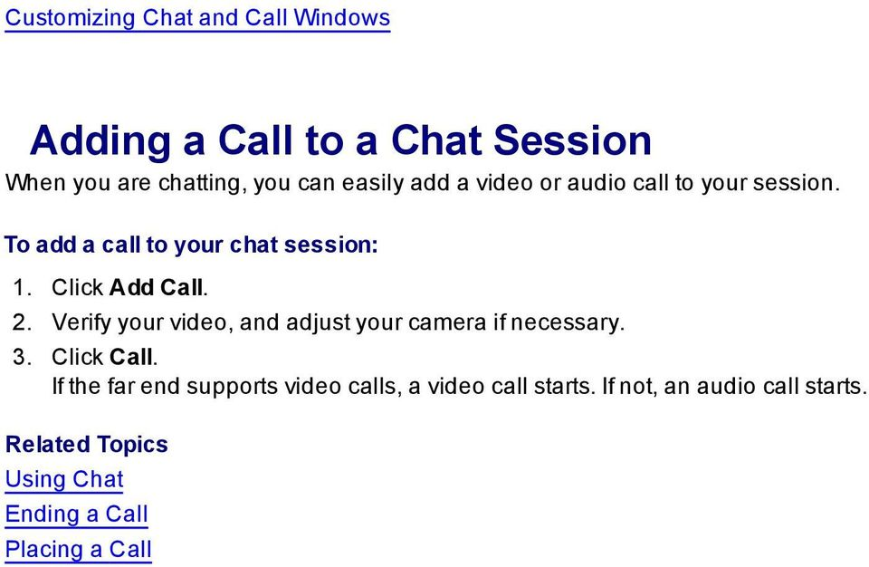 Click Add Call. 2. Verify your video, and adjust your camera if necessary. 3. Click Call.