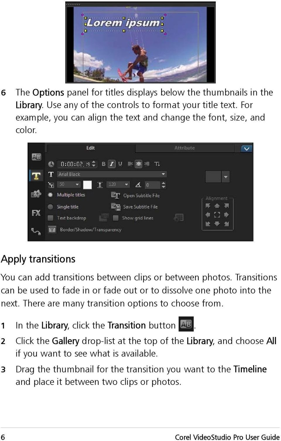 Transitions can be used to fade in or fade out or to dissolve one photo into the next. There are many transition options to choose from.
