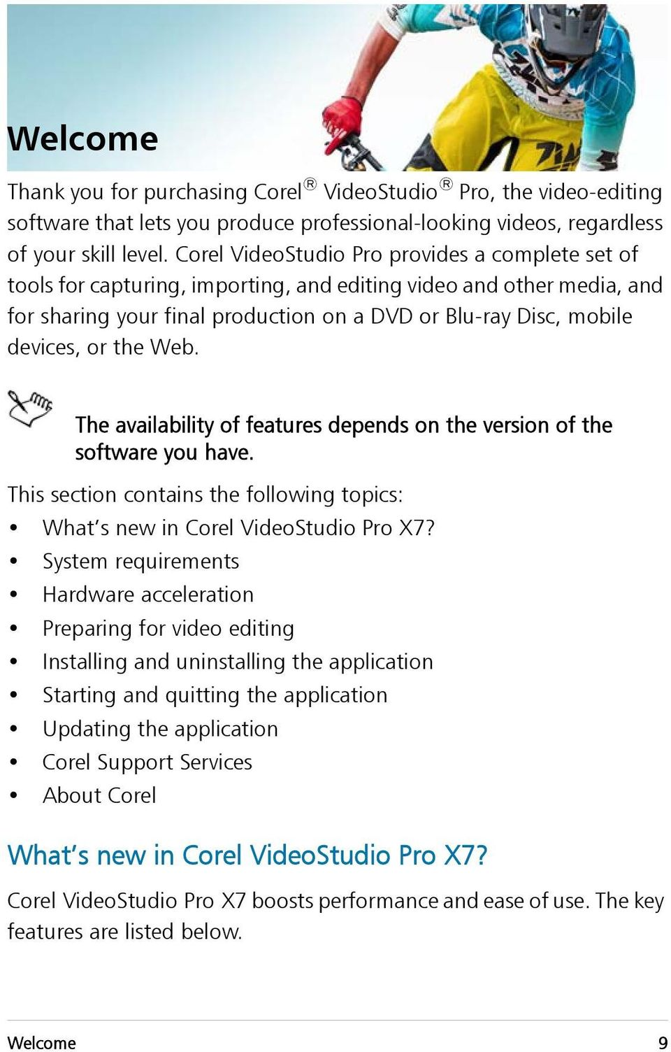 the Web. The availability of features depends on the version of the software you have. This section contains the following topics: What s new in Corel VideoStudio Pro X7?